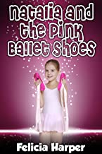 Books For Kids: Natalia and the Pink Ballet Shoes (KIDS FANTASY BOOKS #3) (Kids Books, Children's Books, Kids Stories, Kids Fantasy Books, Kids Mystery ... Series Books For Kids Ages 4-6 6-8, 9-12)