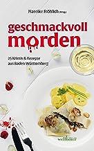 geschmackvoll morden: 25 Krimis und Rezepte aus Baden-Württemberg (German Edition)