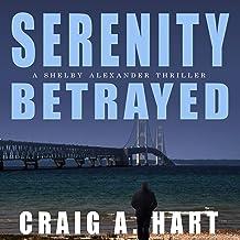 Serenity Betrayed: A Shelby Alexander Thriller, Book 6
