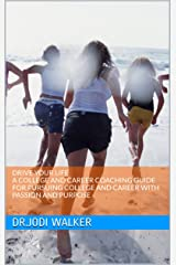 Drive Your Life: A College and Career Coaching Guide For Pursuing College and Career with Passion and Purpose Kindle Edition