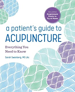 A Patient's Guide to Acupuncture: Everything You Need to Know