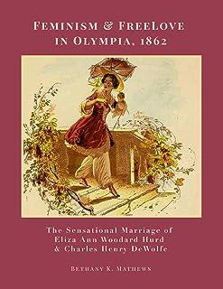 Feminism & FreeLove in Olympia, 1862: The Sensational Marriage of Eliza Ann Woodard Hurd & Charles Henry DeWolfe (Undertol...