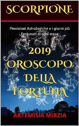 SCORPIONE 2019 Oroscopo della Fortuna: Previsioni Astrologiche e i giorni più Fortunati di ogni mese