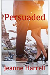 Persuaded: (A Contemporary Romance Novel) Kindle Edition