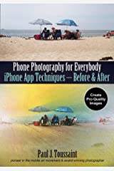 Phone Photography for Everybody: iPhone App Techniques--Before & After (Phone Photography for Everybody Series) Paperback