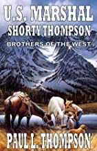 U.S. Marshal Shorty Thompson: Brothers of the West - Tales of the Old West Book 13