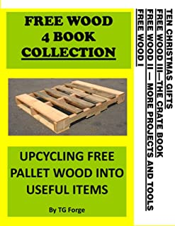 FREE WOOD 4 BOOK COLLECTION: UPCYCLING FREE PALLET WOOD INTO USEFUL ITEMS