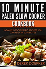 10 Minute Paleo Slow Cooker Cookbook: 50 Insanely Good Paleo Recipes You Can Prep In 10 Minutes Or Less (Quick and Easy Paelo Recipes Book 2) Kindle Edition