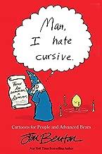 Man, I Hate Cursive: Cartoons for People and Advanced Bears