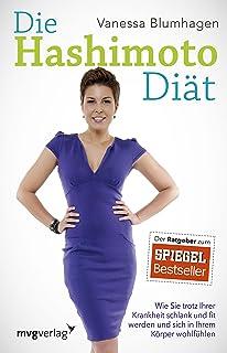 Die Hashimoto-Diät: Wie Sie trotz Ihrer Krankheit schlank und fit werden und sich in Ihrem Körper  wohlfühlen (German Edition)