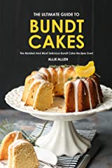 The Ultimate Guide to Bundt Cakes: The Moistest and Most Delicious Bundt Cake Recipes Ever! Kindle Edition
