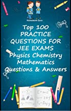 Top 100  PRACTICE QUESTIONS FOR  JEE EXAMS : Physics Chemistry Mathematics Question  Answers & Explanations