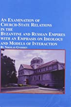 An Examination of Church-State Relations in the Byzantine and Russian Empires With an Emphasis on Ideology and Models of Interaction (Studies in Religion & Society)