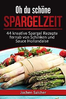 Oh du schöne Spargelzeit: 44 kreative Spargel Rezepte ferna