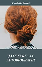 Charlotte Brontë:Jane Eyre An Autobiography(illustrated) (English Edition)