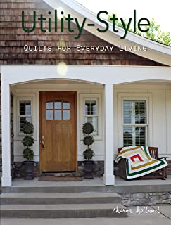 Utility-Style Quilts for Everyday Living (Landauer) 12 Beautiful, Functional Projects from Table Runners to Queen-Size, with Patterns, Skill-Building Tips, & Finishing Techniques (Scrap Your Stash)