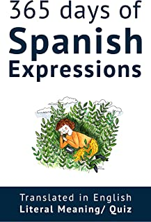 365 Days of Spanish Expressions and Idioms: Learn one new Spanish Expression per Day (with MP3 and exercises).