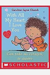 With All My Heart, I Love You / Con todo mi corazón, te quiero (Spanish Edition) Kindle Edition