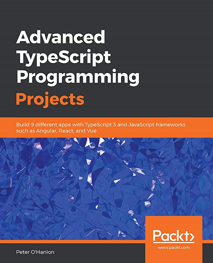 熱狂的な品種パキスタンAdvanced TypeScript Programming Projects: Build 9 different apps with TypeScript 3 and JavaScript frameworks such as Angular, React, and Vue (English Edition)