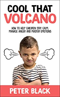 Cool That Volcano: How to Help Children Stay Calm, Manage Anger and Master Emotions (English Edition)