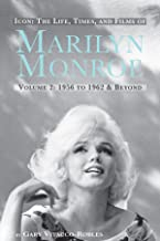 Icon: The Life, Times, and Films of Marilyn Monroe: Volume 2: 1956 to 1962 and Beyond