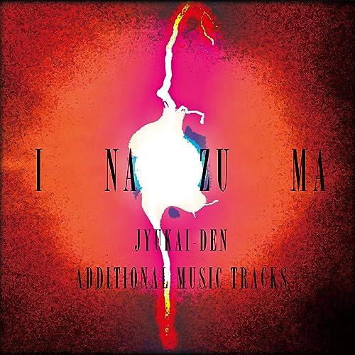 I NA ZU MA / JYUKAI-DEN ADDITIONAL MUSIC TRACKS