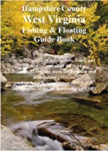 Hampshire County West Virginia Fishing & Floating Guide Book: Complete fishing and floating information for Hampshire County West Virginia (West Virginia Fishing & Floating Guide Books)