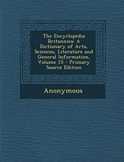 The Encyclopedia Britannica: A Dictionary of Arts, Sciences, Literature and General Information, Volume 15 - Primary Sourc...