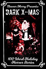 Dark X-Mas Holiday Drabbles: 100 Word Holiday Horror Stories (Holiday Horror Collection Book 1) Kindle Edition
