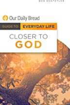 Closer to God (Our Daily Bread Guides to Everyday Life)