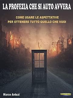 La Profezia che si autoavvera: Come usare le aspettative per ottenere tutto quello che vuoi (Italian Edition)