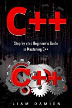 C++: Step by step Beginners Guide in Mastering C++ (English Edition)