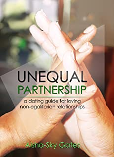 Unequal Partnership: a dating guide for loving non-egalitarian relationships (Unequal Partnerships Book 1)