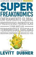 Superfreakonomics: Enfriamiento global, prostitutas patrióticas y por qué los terroristas deberían contratar um seguro de ...