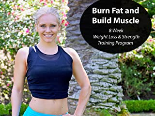 Burn Fat and Build Muscle - 8 Week Weight Loss and Strength Training Program