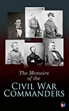 The Memoirs of the Civil War Commanders: First Hand Accounts from the Key Personalities of the Civil War: Abraham Lincoln, Ulysses Grant, William Sherman, Jefferson Davis, Raphael Semmes