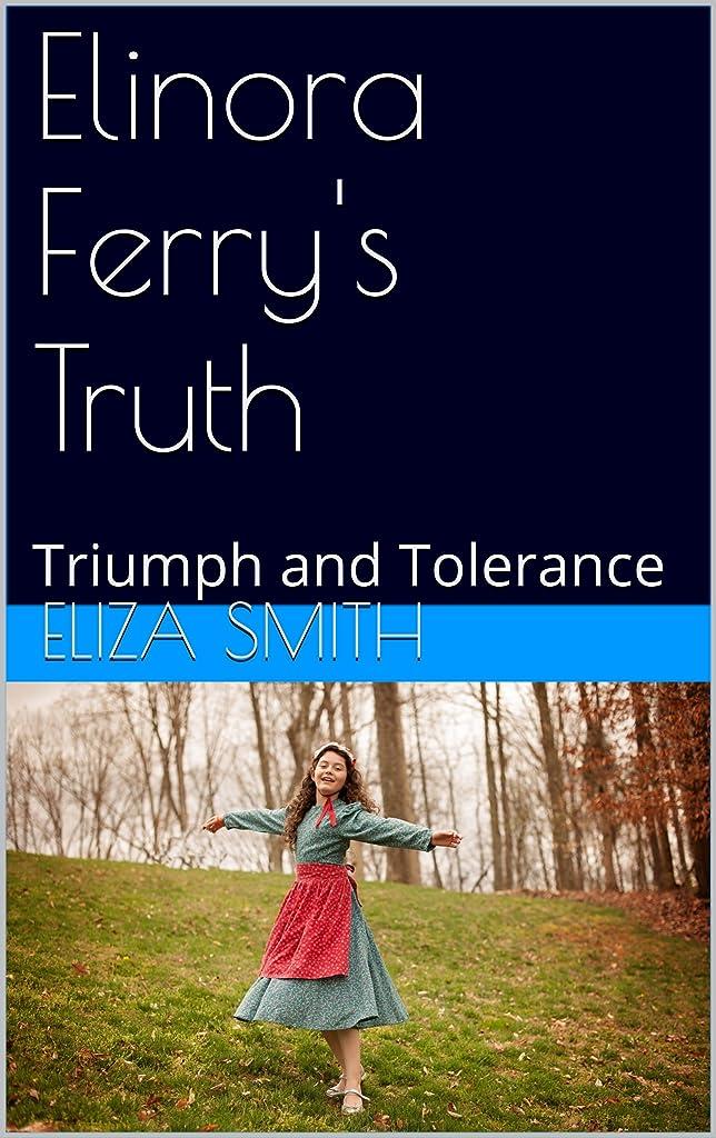 Elinora Ferry's Truth: Triumph and Tolerance (English Edition)
