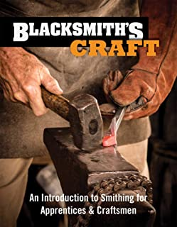 Blacksmith's Craft: An Introduction to Smithing for Apprentices & Craftsmen (Fox Chapel Publishing) 37 Foundational Lessons, Step-by-Step Instructions, Essential Knowledge, & Techniques for Beginners