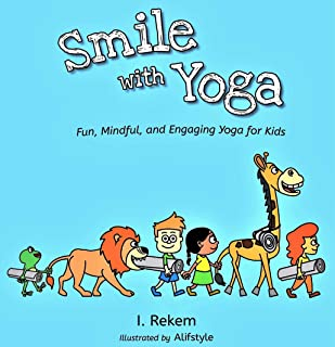 Smile with Yoga: Fun, Mindful, and Engaging Yoga for Kids (and Their Parents)