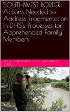 SOUTHWEST BORDER: Actions Needed to Address Fragmentation in DHS's Processes for Apprehended Family Members