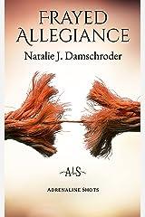 Frayed Allegiance (Adrenaline Shots) Kindle Edition