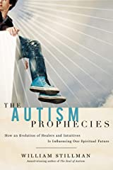 The Autism Prophecies: How an Evolution of Healers and Intuitives is Influencing Our Spiritual Future Kindle Edition