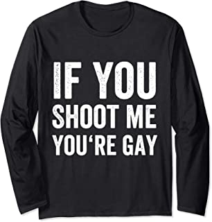 Distressed If You Shoot Me You're Gay T-Shirt I Funny Gift Long Sleeve T-Shirt