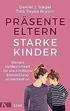 Präsente Eltern – starke Kinder: Warum Verlässlichkeit für die kindliche Entwicklung so wertvoll ist (German Edition)
