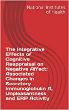 The Integrative Effects of Cognitive Reappraisal on Negative Affect: Associated Changes in Secretory Immunoglobulin A, Unpleasantness and ERP Activity