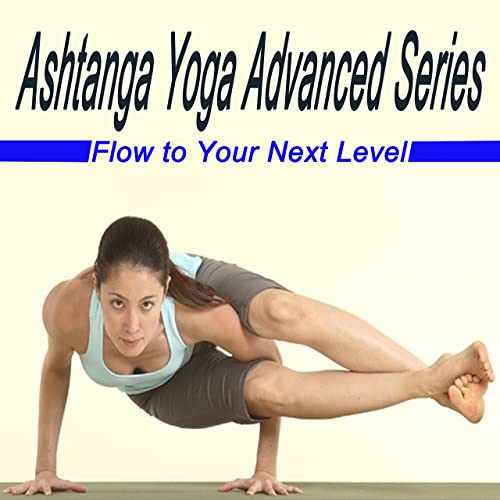 Ashtanga Yoga Advanced Series - Flow to Your Next Level by ...