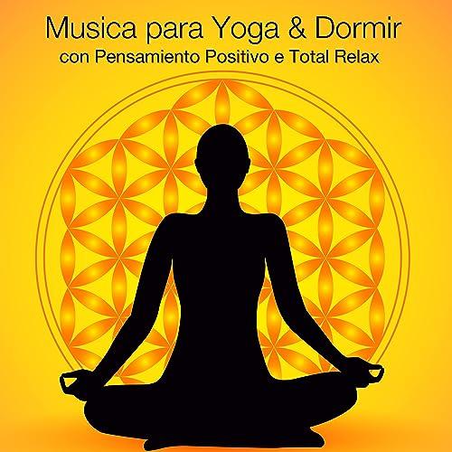 Musica para Yoga & Dormir con Pensamiento Positivo e Total ...