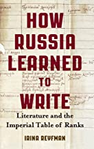 How Russia Learned to Write: Literature and the Imperial Table of Ranks (Publications of the Wisconsin Center for Pushkin Studies)