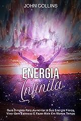 Energia Infinita: Guia Simples Para Aumentar A Sua Energia Física, Viver Sem Estresse E Fazer Mais Em Menos Tempo eBook Kindle