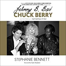 Johnny B. Bad: Chuck Berry and the Making of Hail! Hail! Rock `N` Roll